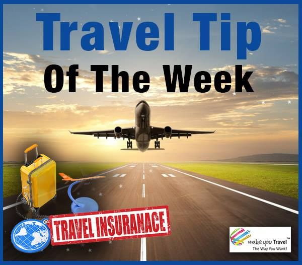 MakeYouTravel.com Like This Page · 27 January ·    Travel Tip of the week: Get travel insurance. Whether the visa for your destination stipulates it or not, a travel visa can save you from massive accidental costs. It can come in handy when strikes paralyse the system, your luggage is lost or your kid suddenly falls sick!