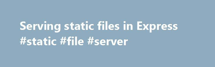 Serving static files in Express #static #file #server http://colorado-springs.remmont.com/serving-static-files-in-express-static-file-server/  # Serving static files in Express To serve static files such as images, CSS files, and JavaScript files, use the express.static built-in middleware function in Express. Pass the name of the directory that contains the static assets to the express.static middleware function to start serving the files directly. For example, use the following code to…