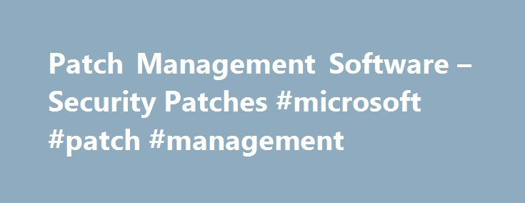 Patch Management Software – Security Patches #microsoft #patch #management http://england.nef2.com/patch-management-software-security-patches-microsoft-patch-management/  # Intuitive patch management software for quickly addressing software vulnerabilities Centralized patching of Microsoft servers and third-party apps DameWare Patch Manager enables you to easily deploy and manage both third-party applications and Microsoft patches, from a central point of control, across tens of thousands of…