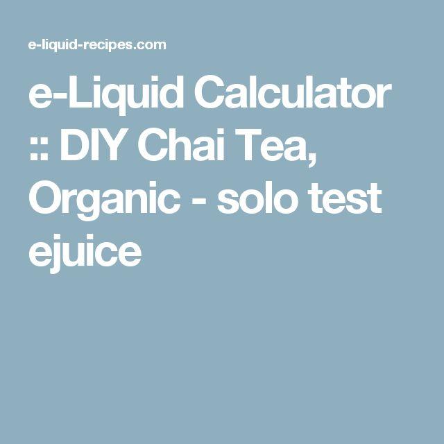 e-Liquid Calculator  :: DIY Chai Tea, Organic - solo test ejuice