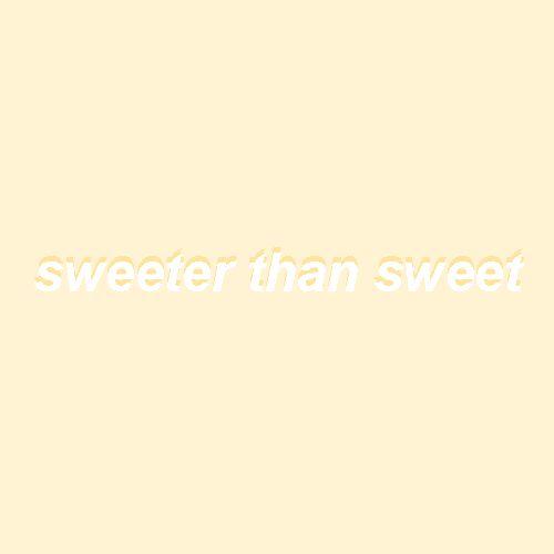 Sweeter than sweet.