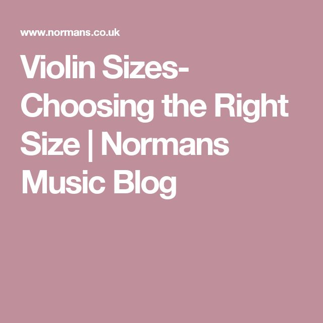 Violin Sizes- Choosing the Right Size   Normans Music Blog