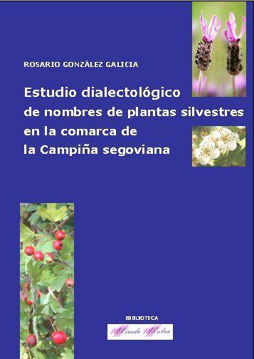 Estudio dialectológico de nombres de plantas silvestres en la comarca de la campiña segoviana de Rosario González Galicia