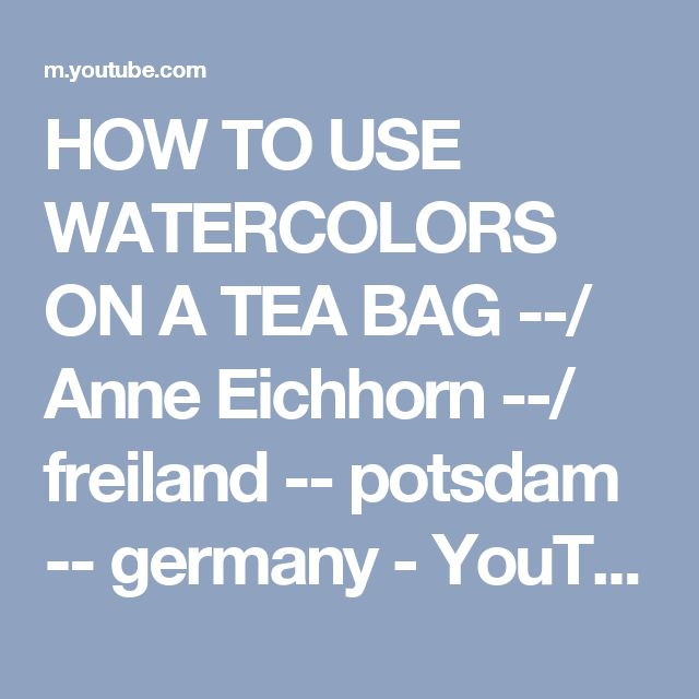 HOW TO USE WATERCOLORS ON A TEA BAG --/ Anne Eichhorn --/ freiland -- potsdam -- germany - YouTube