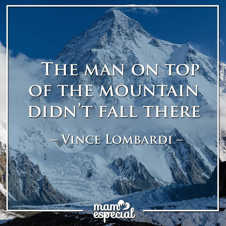 """El hombre en la cima de la montaña no cayó allí"" - Vince Lombardi -  #VinceLombardi #MamaEspecial #quote #quotes #quotesoftheday #inspiration #life #BestOfTheDay #Instamood #livethelittlethings #goodtimes #live #goodquotes #lifequotes #time  #Maternity #MomBlogger #BloggerMom #Mom #Mommy #Mum #Love #MotherLove #MumBlogger #MomBlog #MumBlog #Motherhood #InstaMom #Mother #Children"