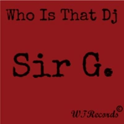 Who Is That DJ - Sir G.