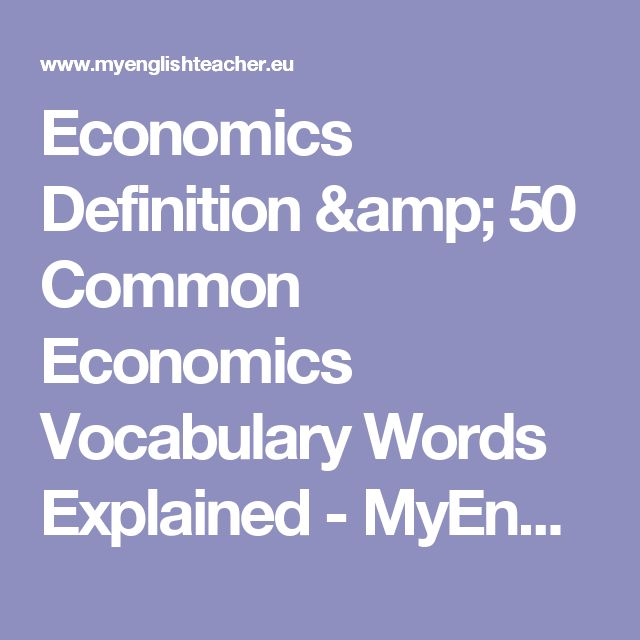 Economics Definition & 50 Common Economics Vocabulary Words Explained - MyEnglishTeacher.eu Blog