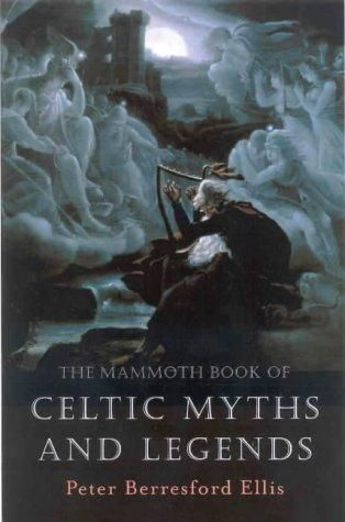 Now on my book list:  (The Mammoth Book Of...) Celtic Myths And Legends ~ By Peter Berresford Ellis~