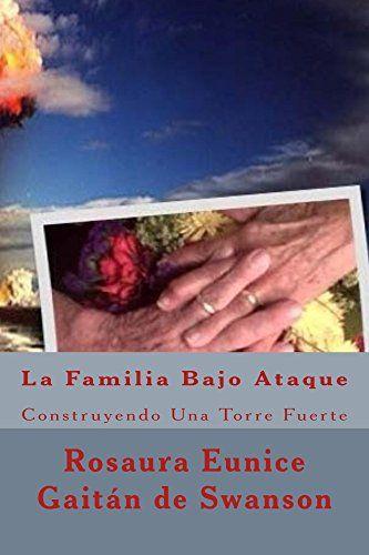 La Familia Bajo Ataque: Construyendo Nuestra Torre Fuerte (Spanish Edition) by Rosaura Swanson http://www.amazon.com/dp/B00VCMLWX4/ref=cm_sw_r_pi_dp_4EgRvb0XFHGPM