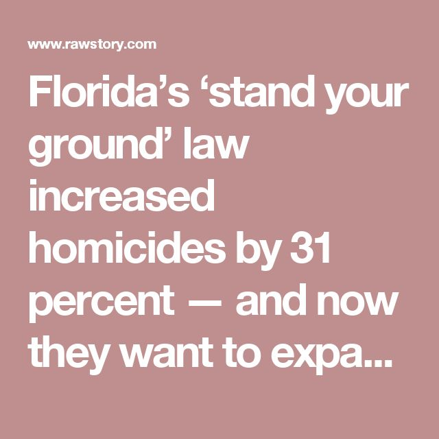 Florida's 'stand your ground' law increased homicides by 31 percent — and now they want to expand it