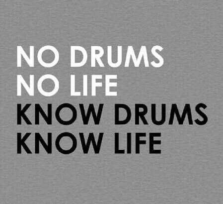 Drum time = life