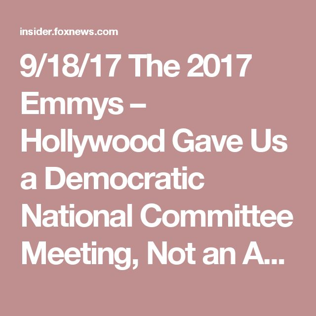 9/18/17 The 2017 Emmys – Hollywood Gave Us a Democratic National Committee Meeting, Not an Awards Show   Fox News Insider