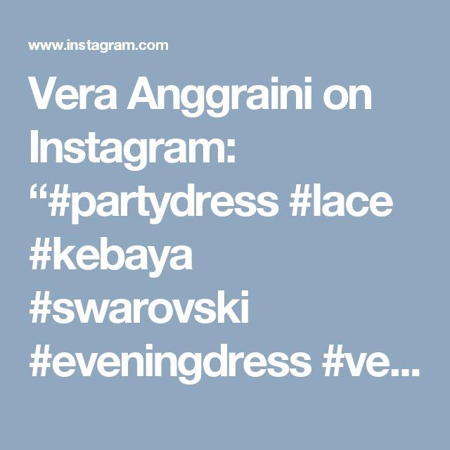 "Vera Anggraini on Instagram: ""#partydress #lace #kebaya #swarovski #eveningdress #verakebaya ...❤️❤️❤️ thx @nissaaswari 😘😘😍😍"""