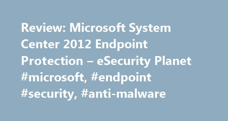 Review: Microsoft System Center 2012 Endpoint Protection – eSecurity Planet #microsoft, #endpoint #security, #anti-malware http://sudan.nef2.com/review-microsoft-system-center-2012-endpoint-protection-esecurity-planet-microsoft-endpoint-security-anti-malware/  # Review: Microsoft System Center 2012 Endpoint Protection You may not have heard of Microsoft's System Center 2012 Endpoint Protection anti-virus product, most likely because until October 2011 it was known as Microsoft Forefront…