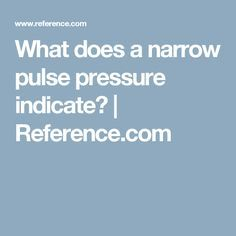 What does a narrow pulse pressure indicate?   Reference.com