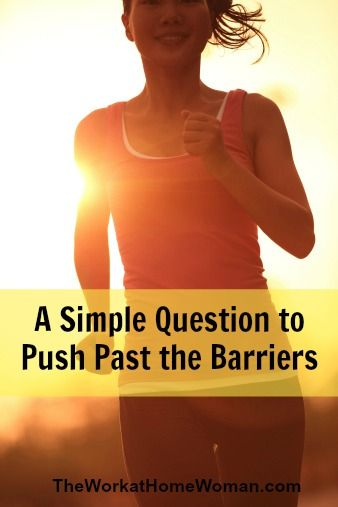 Do you want to break down the barriers to success in your life? Ask yourself this simple question ...