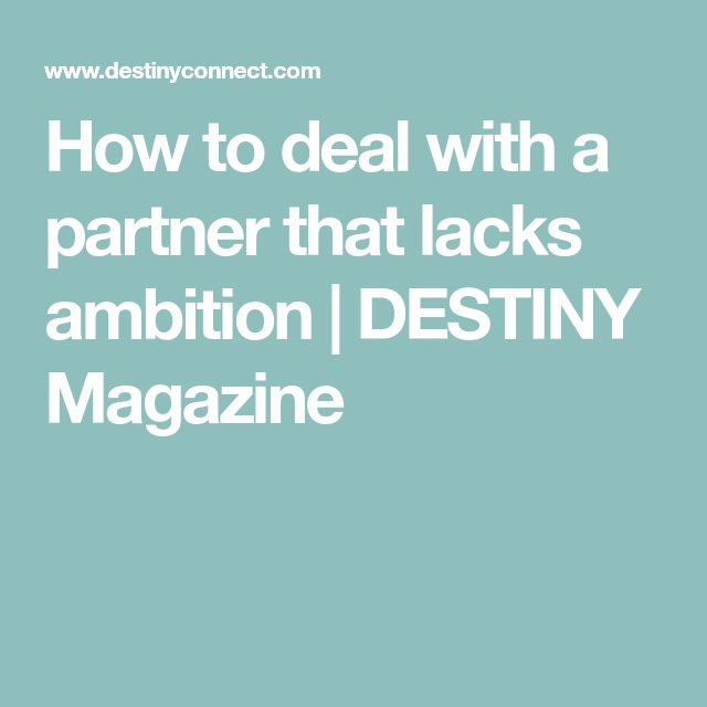 How to deal with a partner that lacks ambition | DESTINY Magazine