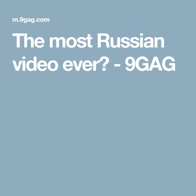 The most Russian video ever? - 9GAG