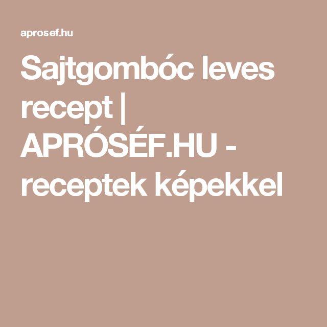 Sajtgombóc leves recept   APRÓSÉF.HU - receptek képekkel