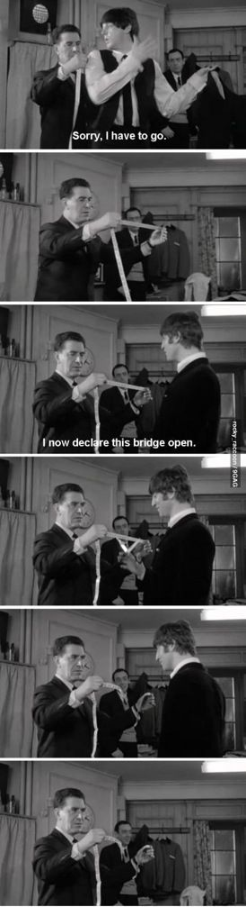 "If you like British humor, watch the Beatles movie ""A Hard Day's Night."" Hilarious!! I always loved that part about the bridge! {GM}"