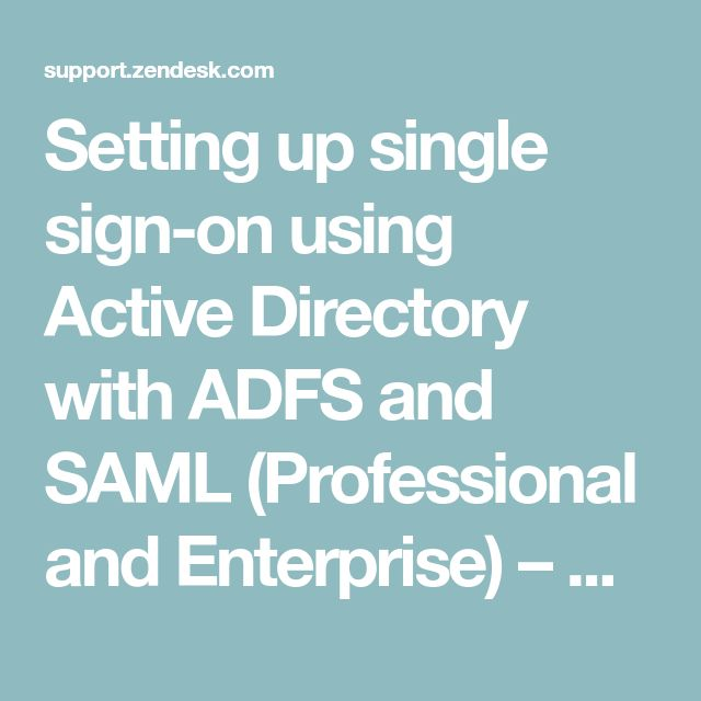 Setting up single sign-on using Active Directory with ADFS and SAML (Professional and Enterprise) – Zendesk Support
