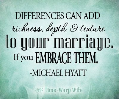 Differences can add richness, depth, & texture to your marriage. If you embrace them.