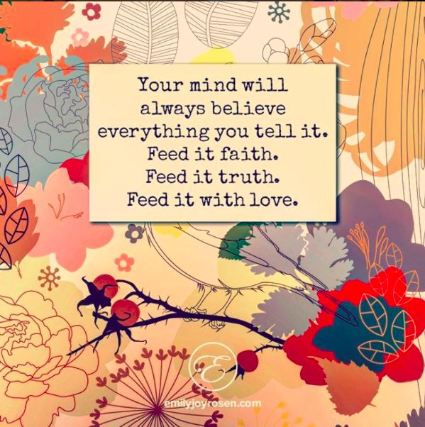 Your mind will believe everything you tell it.