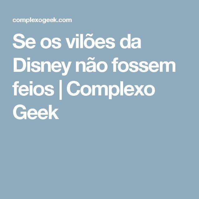 Se os vilões da Disney não fossem feios | Complexo Geek