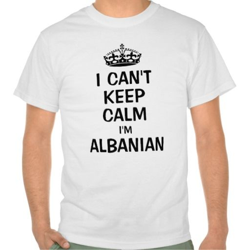 I can't keep calm I'm Albanian Tshirt