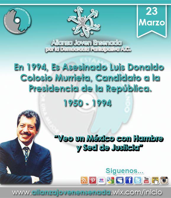 alianza joven ensenada por la democracia participativa A.C. 23 de Marzo * Aniversario de la Muerte de Luis Donaldo Colosio Murrieta, Candidato a Presidente de Mexico.