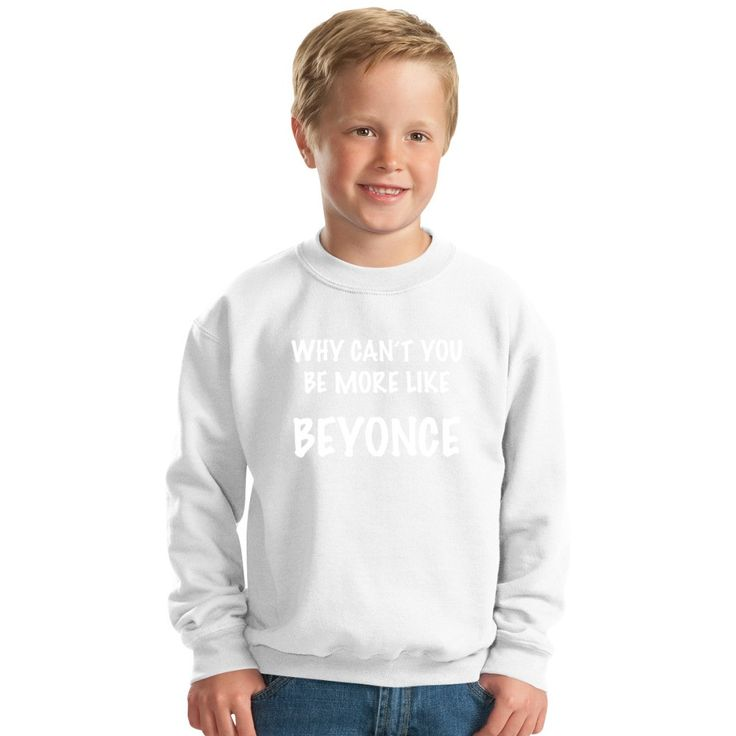 Why Can't You Be More Like Beyonce Kids Sweatshirt