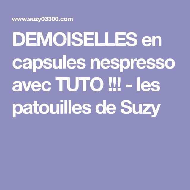DEMOISELLES en capsules nespresso avec TUTO !!! - les patouilles de Suzy