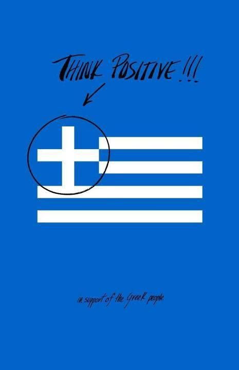 Think positive in support of the Greek People..