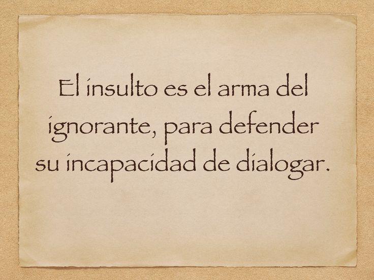 Frases Para Superar Decepção: El Insulto Es El Arma Del Ignorante, Para Defender Su