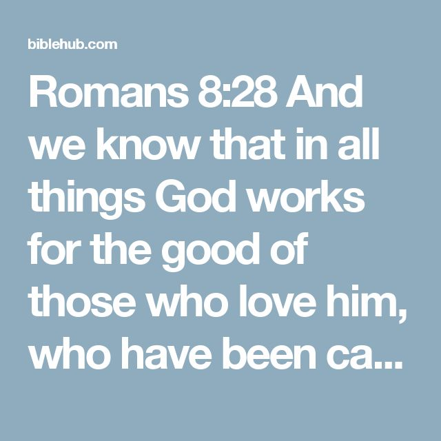 God works for called.  Romans 8:28 God works for the good of those who have been called according to his purpose.