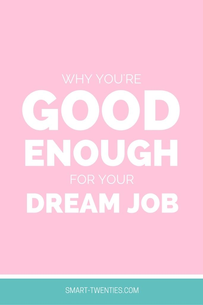 Why You're Good Enough For Your Dream Job | Smart Twenties