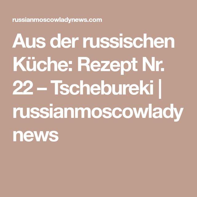 Aus der russischen Küche: Rezept Nr. 22 – Tschebureki | russianmoscowladynews