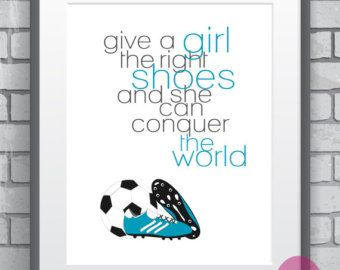 """Inspirational Quote Typography Print """"Give A Girl The Right Shoes..."""" Blue Soccer Shoes Art Print-Autumn Trends-Gift For Girl Athlete"""