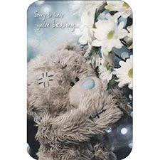 Sorry your Leaving Me to You Bear Card