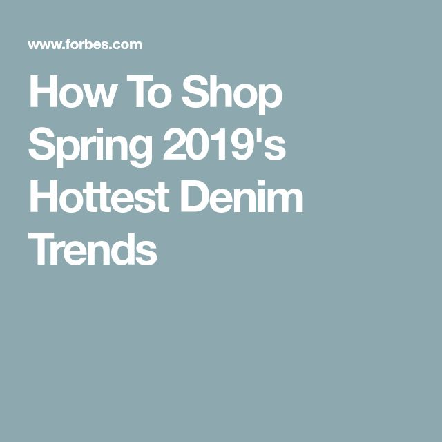 How To Shop Spring 2019's Hottest Denim Trends