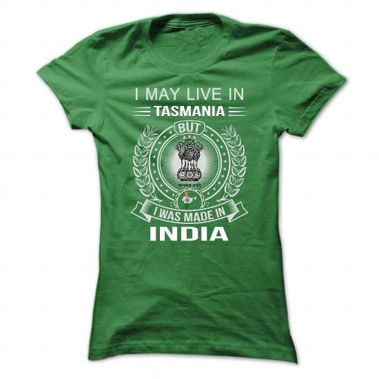I May Live In Tasmania But I Was Made In-India - #wedding gift #personalized gift. ORDER HERE => https://www.sunfrog.com/LifeStyle/I-May-Live-In-Tasmania-But-I-Was-Made-In-India.html?68278
