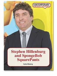 Stephen Hillenburg and Spongebob Squarepants. 741.58 HIL MOO. Cartoonist Stephen Hillenburg, creator of SpongeBob SquarePants, has been fascinated by the ocean and its creatures since he was a child. His passion for the sea resulting in one of the most well-known and popular cartoon shows in television history.