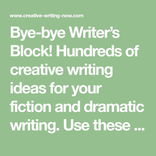 Bye-bye Writer's Block! Hundreds of creative writing ideas for your fiction and dramatic writing. Use these story starters and writing prompts alone, or with our free online writing courses.