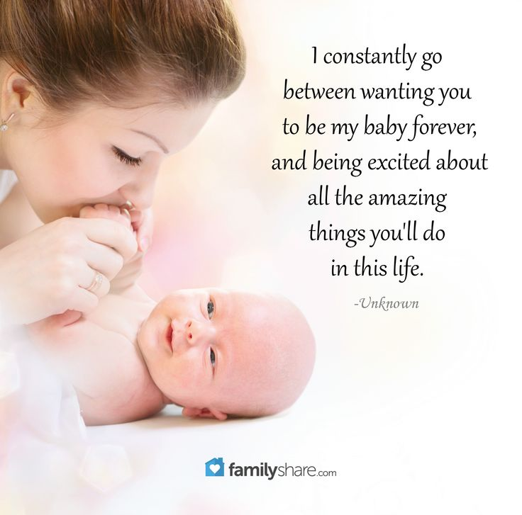 I constantly go between wanting you to be my baby forever, and being excited about all the amazing things you'll do in this life. -Unknown.