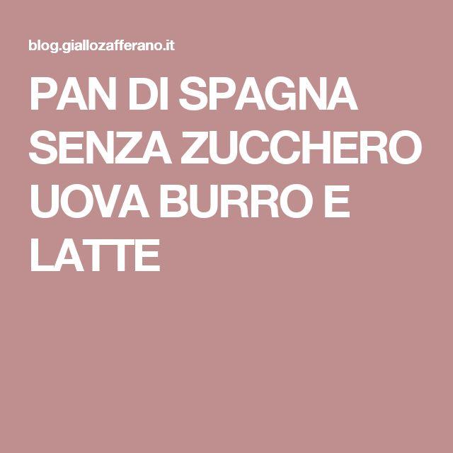 PAN DI SPAGNA SENZA ZUCCHERO UOVA BURRO E LATTE