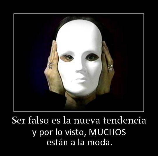 La gente falsa es cada  vez mas numerosa.