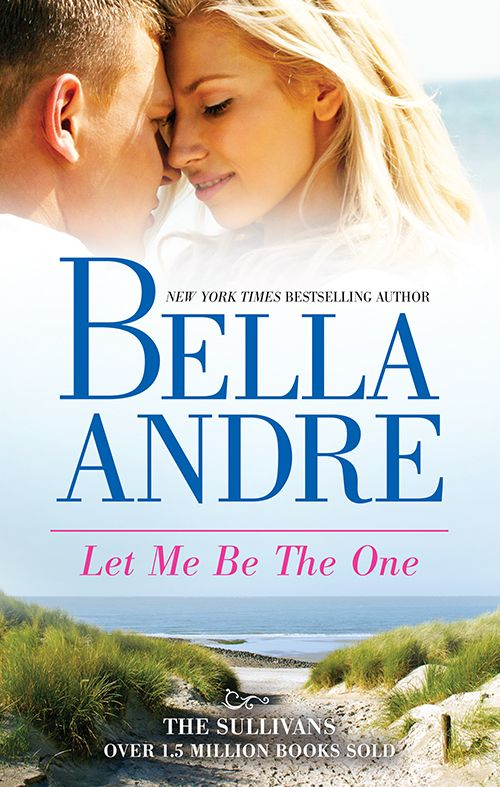 Let me Be the One by Bella Andre #thesullivans