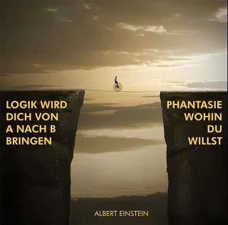 Phantasie ist wichtiger als Wissen, denn Wissen ist begrenzt .. oder wie war das ;)
