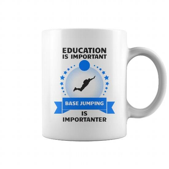Education Is Important BASE Jumping Is Importanter Mug #BASE jumping #tshirts #hobby #gift #ideas #Popular #Everything #Videos #Shop #Animals #pets #Architecture #Art #Cars #motorcycles #Celebrities #DIY #crafts #Design #Education #Entertainment #Food #drink #Gardening #Geek #Hair #beauty #Health #fitness #History #Holidays #events #Home decor #Humor #Illustrations #posters #Kids #parenting #Men #Outdoors #Photography #Products #Quotes #Science #nature #Sports #Tattoos #Technology #Travel…