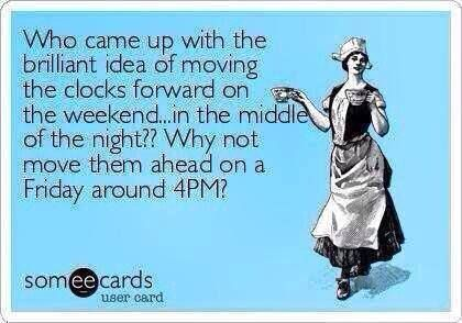 Who came up with the brilliant idea of moving the clocks forward on the weekend... In the middle of the night?? Why not move them ahead on a Friday around 4PM? Yeah that sounds good to me, It would certainly make Monday morning easier!